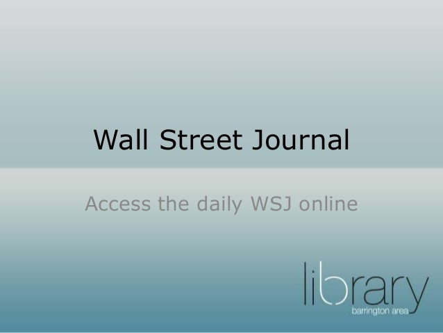 Wall Street Journal Access the daily WSJ online