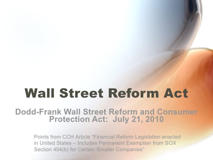 """Wall Street Reform Act Dodd-Frank Wall Street Reform and Consumer Protection Act:  July 21, 2010 Points from CCH Article """"..."""