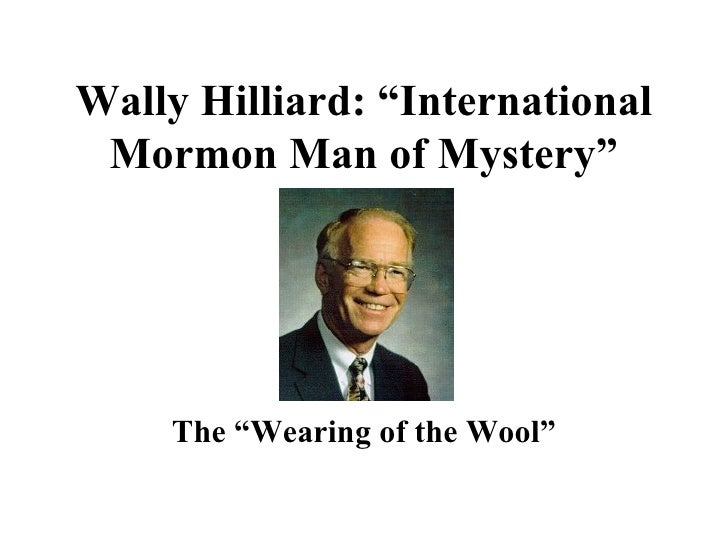 "Wally Hilliard: ""International Mormon Man of Mystery"" The ""Wearing of the Wool"""