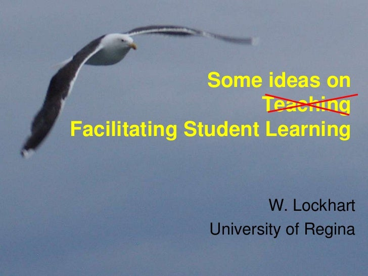 Some ideas on Facilitating Student Learning