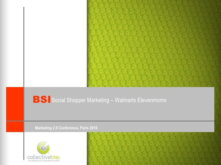 Marketing 2.0 Conference, Paris 2010 Social Shopper Marketing – Walmarts Elevenmoms BSI