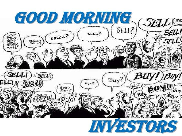 GOOD MORNING<br />            INVESTORS<br />