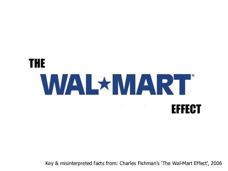 THE EFFECT Key & misinterpreted facts from: Charles Fishman's 'The Wal-Mart Effect', 2006