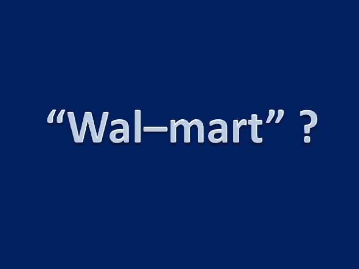 """""""Wal–mart"""" ?<br />"""