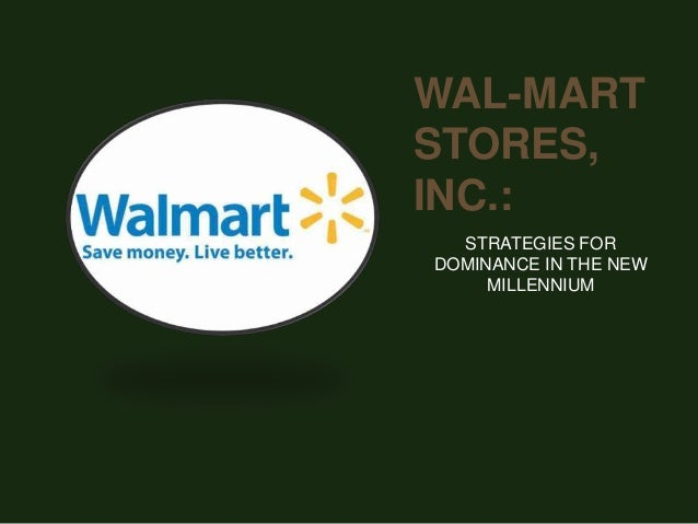 WAL-MARTSTORES,INC.:  STRATEGIES FORDOMINANCE IN THE NEW     MILLENNIUM