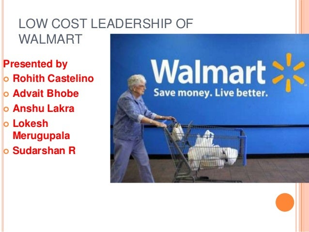 walmart s cost leadership Walmart's marketing mix or 4ps (product, price, promotion, place) is analyzed recommendations are given on walmart's marketing mix strategy.