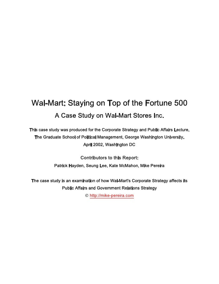 Wal-Mart: Staying on Top of the Fortune 500              A Case Study on Wal-Mart Stores Inc.  This case study was produce...