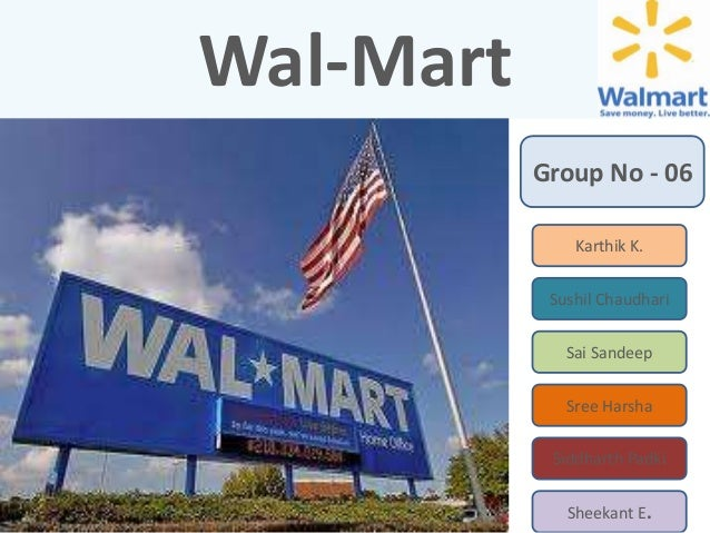 Wal-Mart Group No - 06 Karthik K.  Sushil Chaudhari Sai Sandeep Sree Harsha Siddharth Padki Sheekant E.