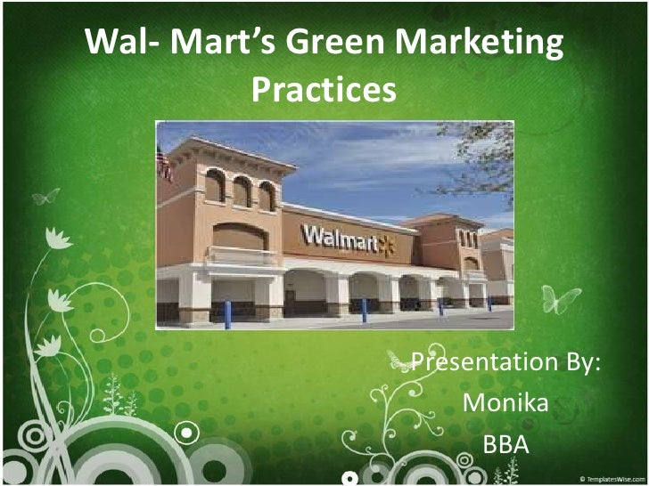 Wal- Mart's Green Marketing         Practices                  Presentation By:                      Monika               ...