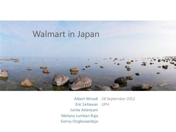 Walmart in Japan             Albert Winadi 28 September 2012              Eric Setiawan UPH           Junita Astariyani   ...