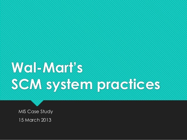Wal-Mart'sSCM system practicesMIS Case Study15 March 2013