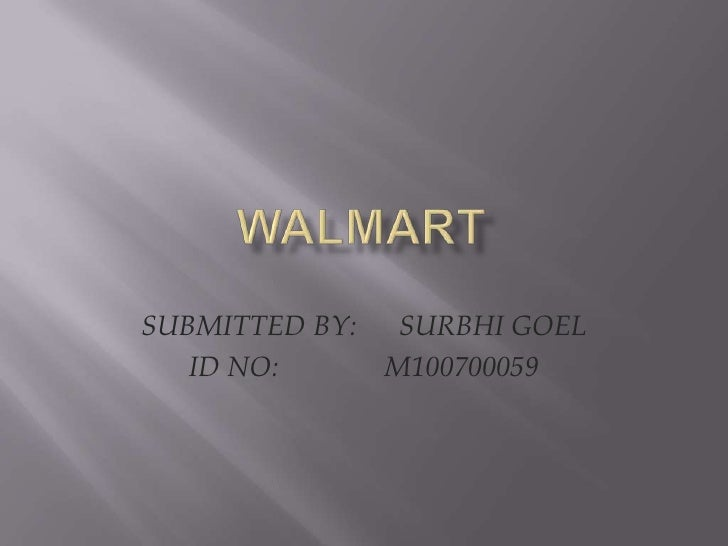 walmart<br />SUBMITTED BY:      SURBHI GOEL<br />ID NO:               M100700059<br />