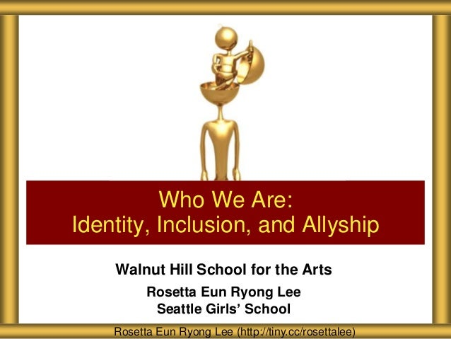 Walnut Hill School for the Arts Rosetta Eun Ryong Lee Seattle Girls' School Who We Are: Identity, Inclusion, and Allyship ...