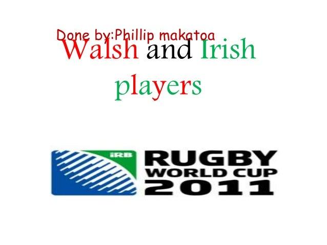 Walsh and Irish players Done by:Phillip makatoa