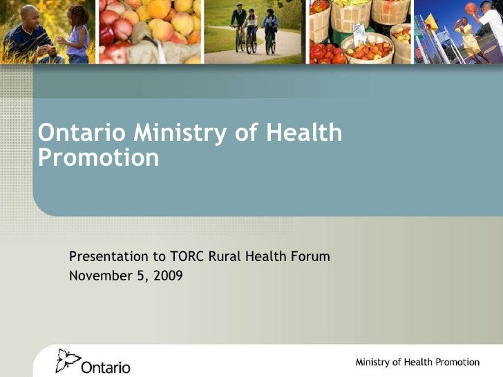 Ontario Ministry of Health Promotion Presentation to TORC Rural Health Forum November 5, 2009