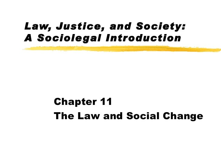Law, Justice, and Society:A Sociole gal Introduction    Chapter 11    The Law and Social Change