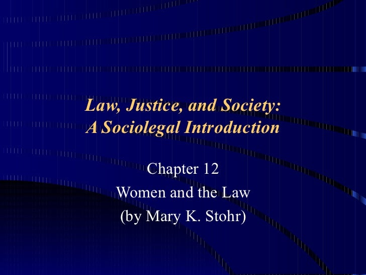 Law, Justice, and Society:A Sociolegal Introduction        Chapter 12    Women and the Law    (by Mary K. Stohr)