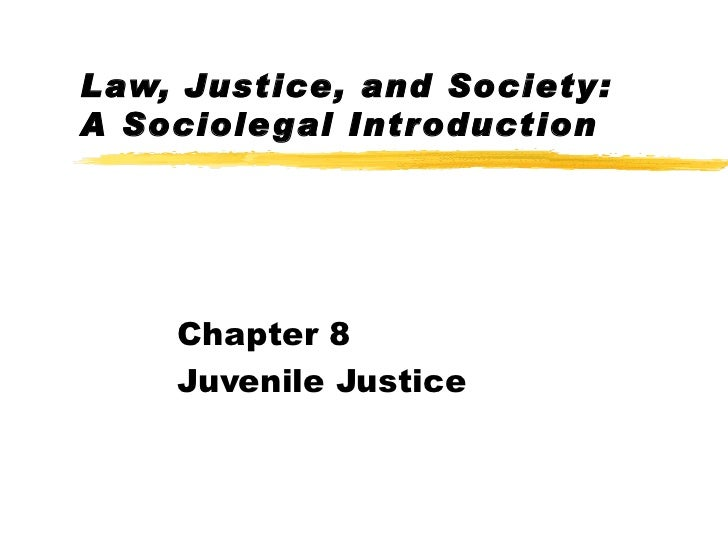Law, Justice, and Society: A Sociolegal Introduction Chapter 8 Juvenile Justice