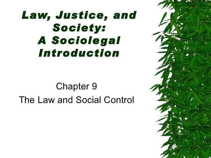 Law, Justice, and    Society:  A Sociole gal  Introduction       Chapter 9The Law and Social Control