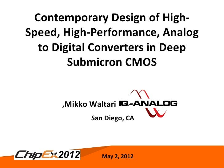 Contemporary Design of High-Speed, High-Performance, Analog  to Digital Converters in Deep        Submicron CMOS      ,Mik...