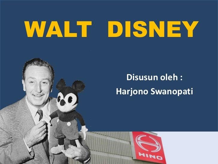 WALT  DISNEY<br />Disusun oleh :<br />Harjono Swanopati<br />