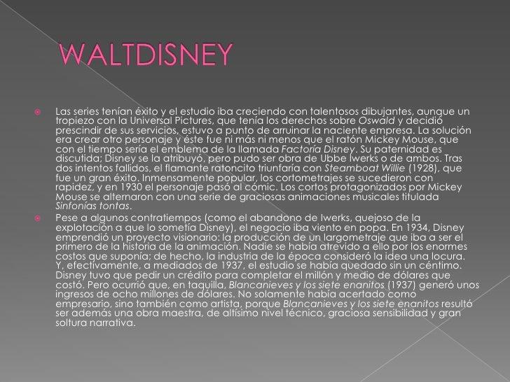 WALTDISNEY<br />Las series tenían éxito y el estudio iba creciendo con talentosos dibujantes, aunque un tropiezo con la Un...