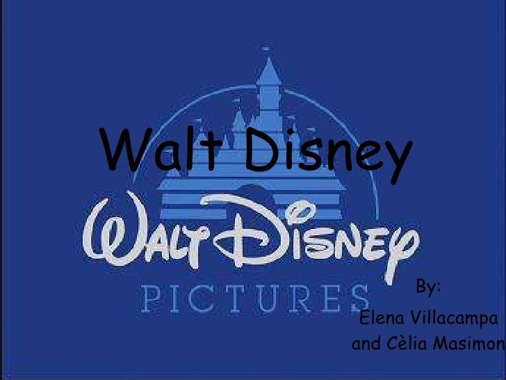 Walt Disney<br />By: <br />Elena Villacampa and Cèlia Masimon<br />