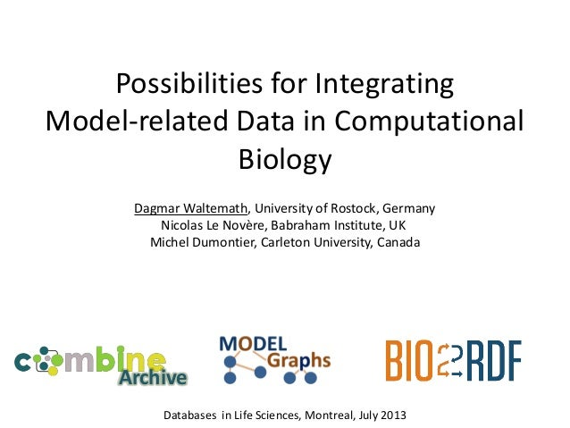 Possibilities for Integrating Model-related Data in Computational Biology Databases in Life Sciences, Montreal, July 2013 ...