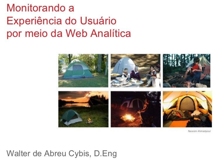 Monitorando aExperiência do Usuáriopor meio da Web AnalíticaWalter de Abreu Cybis, D.Eng