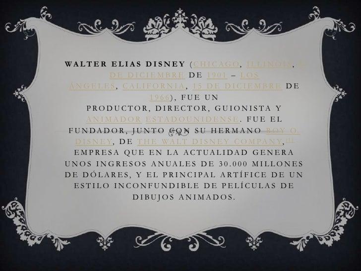 Walter Elias Disney (Chicago, Illinois, 5 de diciembre de 1901 – Los Ángeles, California, 15 de diciembre de 1966), fue un...