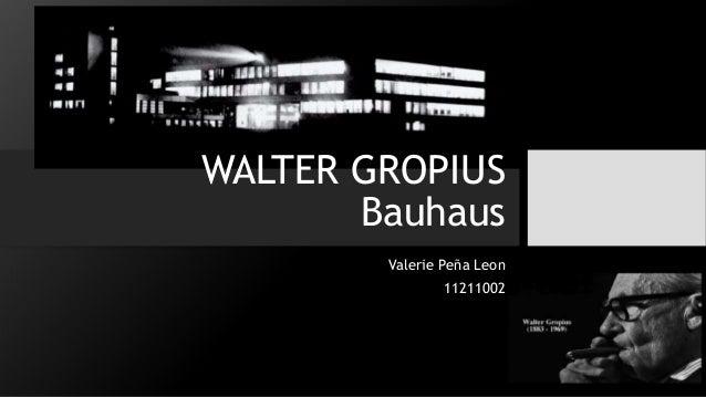 WALTER GROPIUS Bauhaus Valerie Peña Leon 11211002