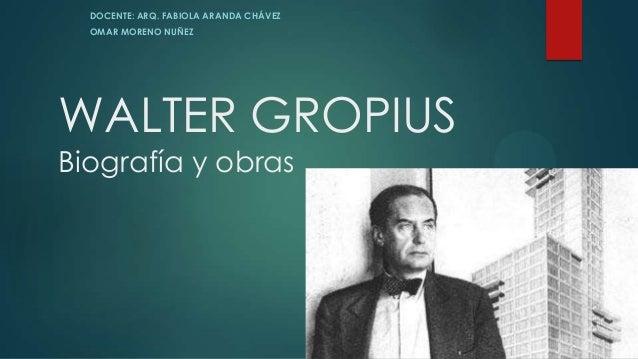 Arq. Walter Gropius - Omar Moreno Nuñez