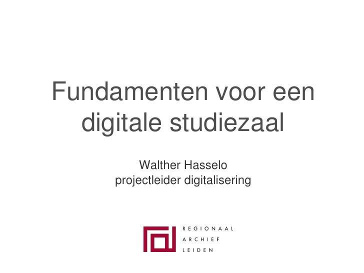 Fundamenten voor een   digitale studiezaal           Walther Hasselo      projectleider digitalisering