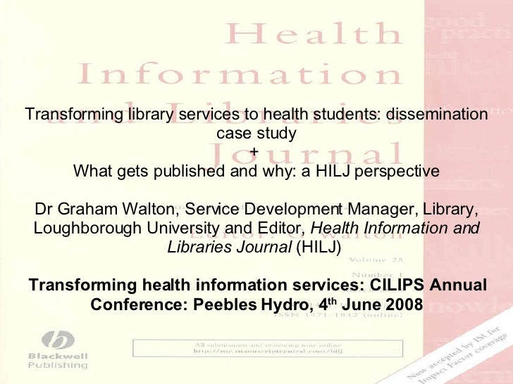 Transforming library services to health students: dissemination case study +  What gets published and why: a HILJ perspect...
