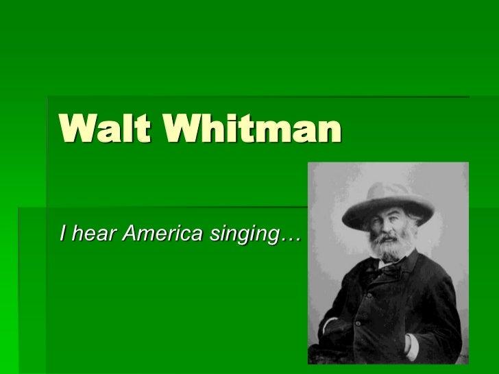 Walt Whitman<br />I hear America singing…<br />