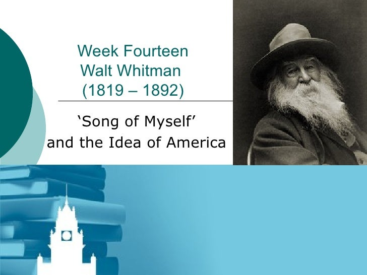 Week Fourteen Walt Whitman  (1819 – 1892) ' Song of Myself'  and the Idea of America
