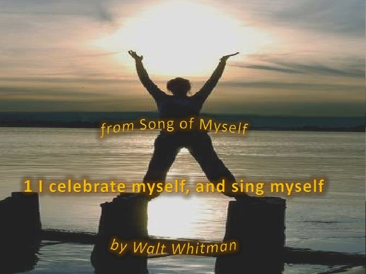 from Song of Myself<br />1 I celebrate myself, and sing myself<br />by Walt Whitman<br />