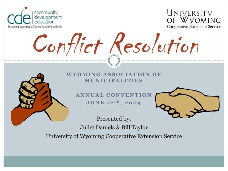 Wyoming Association of Municipalities<br />Annual Convention<br />June 12th, 2009<br />Conflict Resolution<br />Presented ...