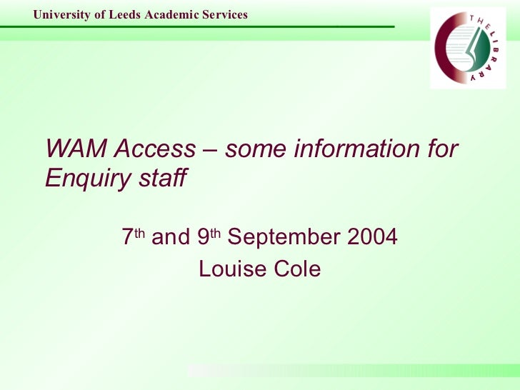 WAM Access – some information for Enquiry staff 7 th  and 9 th  September 2004 Louise Cole