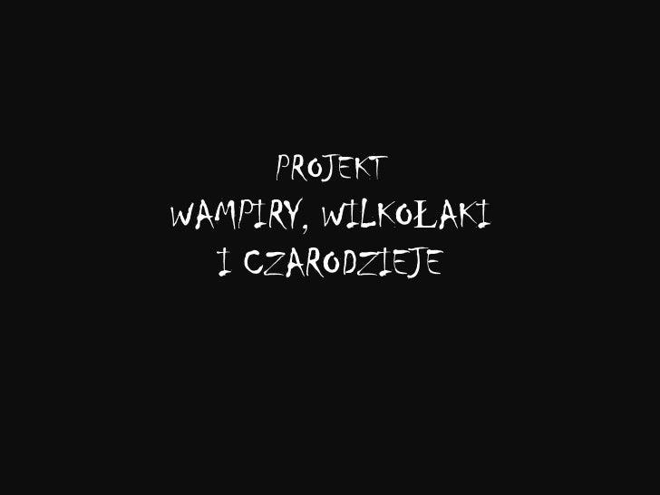 Wampiry, wilkołaki, czarownice