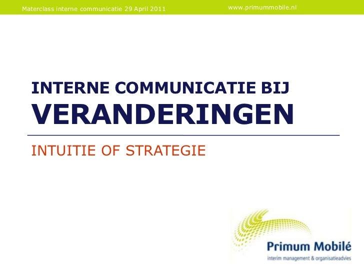Interne communicatiebijveranderingen<br />INTUITIE OF STRATEGIE<br />Materclass interne communicatie29 April 2011<br />www...