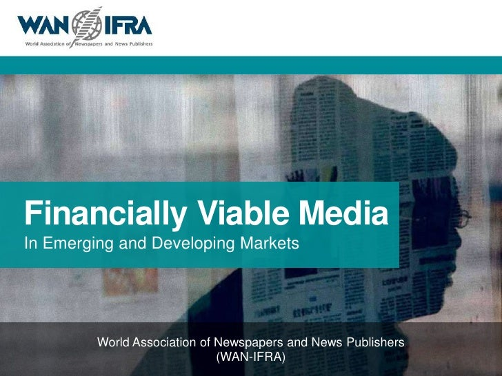 1Financially Viable MediaIn Emerging and Developing Markets         World Association of Newspapers and News Publishers   ...