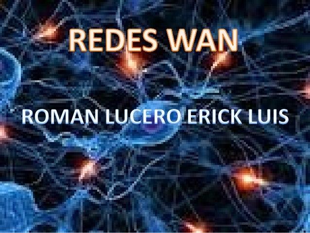 REDES WAN• Una red de área amplia, con frecuenciadenominada WAN, acrónimo de la expresiónen idioma inglés wide area networ...