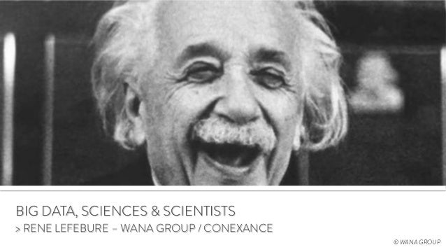 BIG DATA, SCIENCES & SCIENTISTS > RENE LEFEBURE – WANA GROUP / CONEXANCE © WANA GROUP