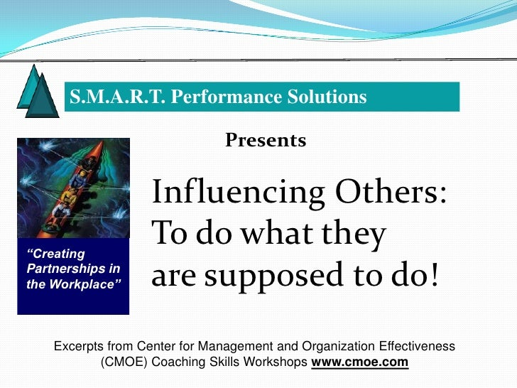 """S.M.A.R.T. Performance Solutions                                Presents                    Influencing Others:""""Creating  ..."""