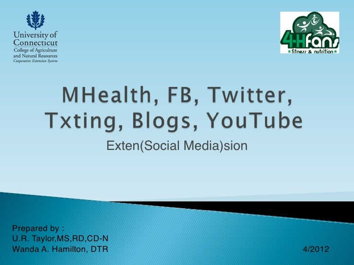 Exten(Social Media)sionPrepared by :U.R. Taylor,MS,RD,CD-N Wanda A. Hamilton, DTR                          4/2012