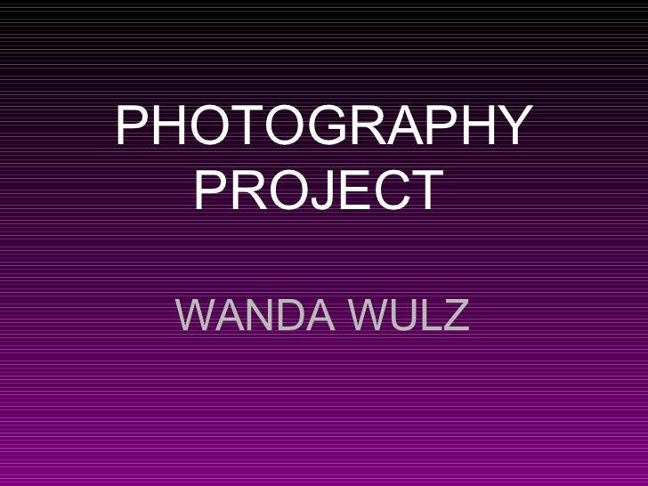 PHOTOGRAPHY PROJECT   WANDA WULZ