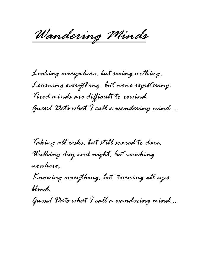 Wandering MindsLooking everywhere, but seeing nothing,Learning everything, but none registering,Tired minds are difficult ...