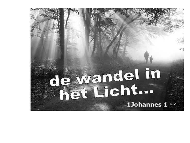de wandel in  het Licht... 1Johannes 1  1-7