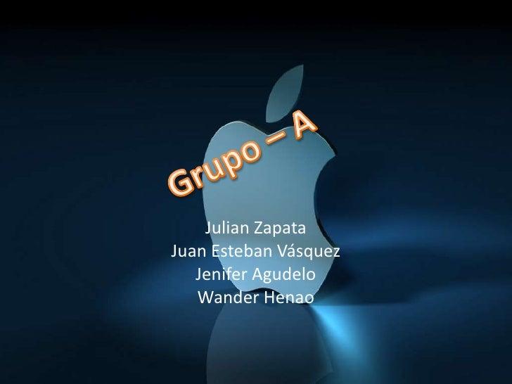 Julian Zapata <br />Juan Esteban Vásquez<br />Jenifer Agudelo<br />Wander Henao<br />Grupo – A<br />